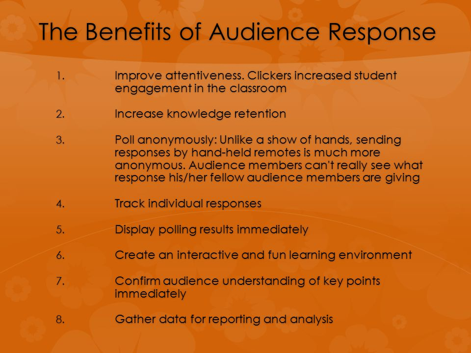 The Benefits of Audience Response 1.Improve attentiveness.