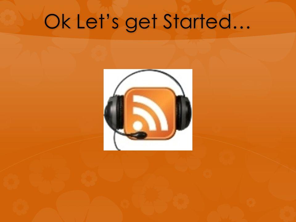 Ok Let's get Started…