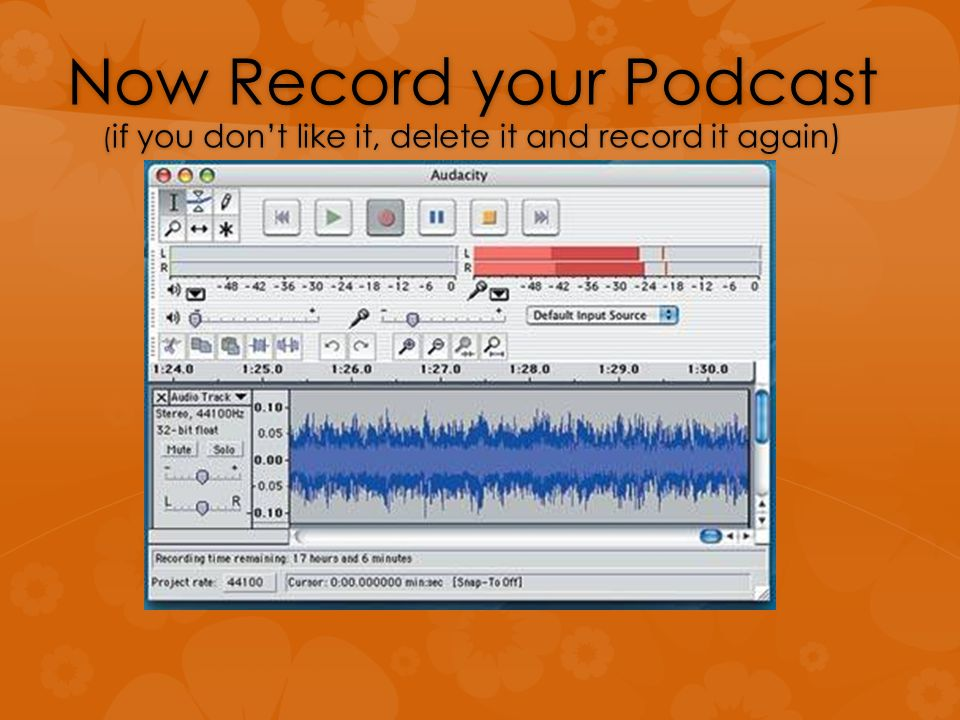 Now Record your Podcast ( if you don't like it, delete it and record it again)