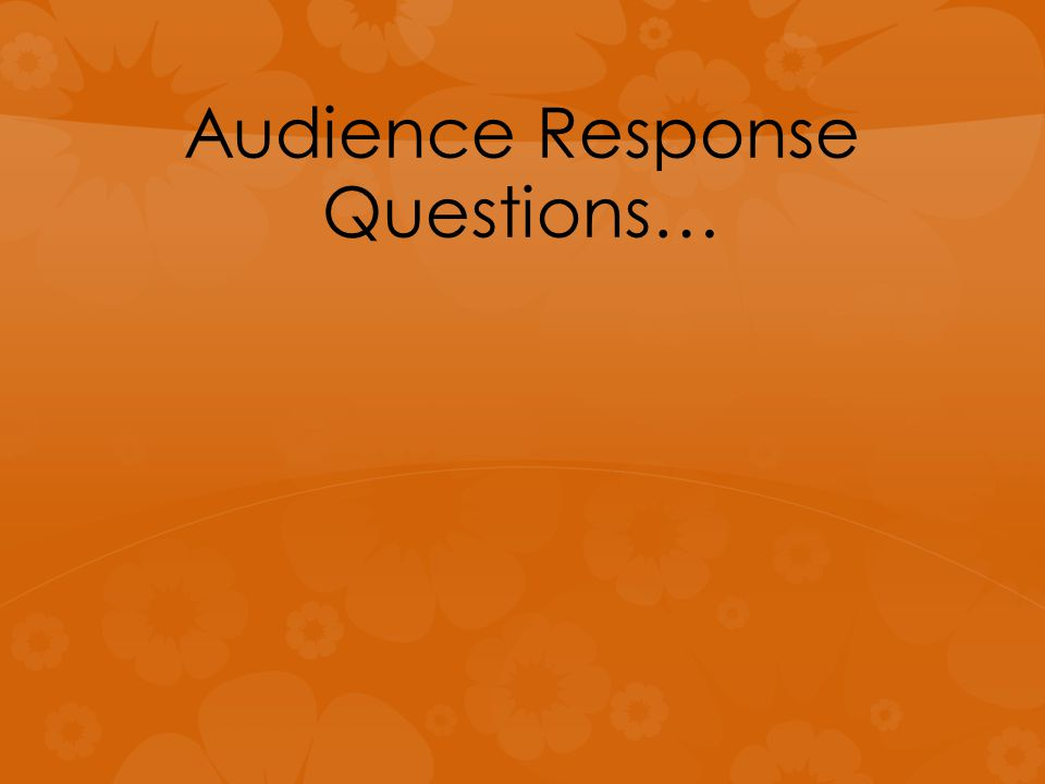 Audience Response Questions…