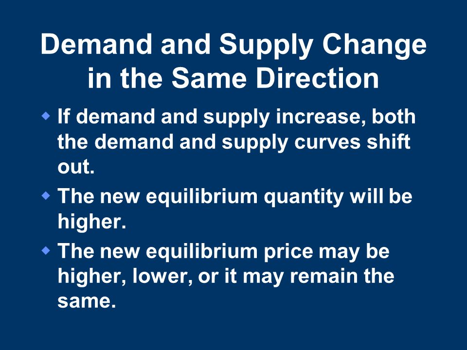 Demand and Supply Change in the Same Direction  If demand and supply increase, both the demand and supply curves shift out.