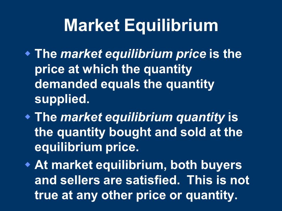 Market Equilibrium  The market equilibrium price is the price at which the quantity demanded equals the quantity supplied.