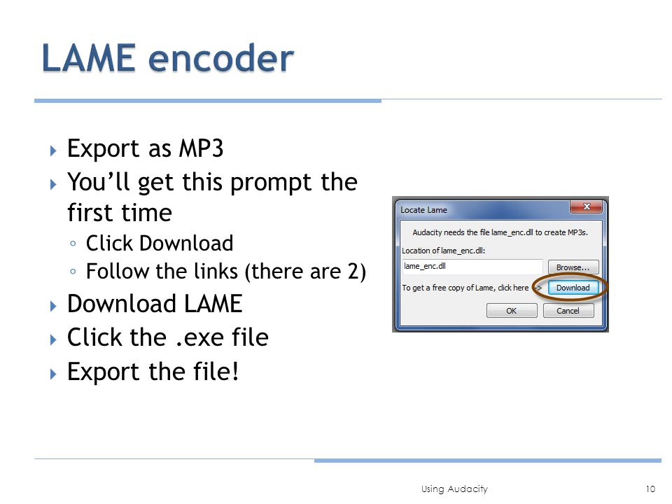  Export as MP3  You'll get this prompt the first time ◦ Click Download ◦ Follow the links (there are 2)  Download LAME  Click the.exe file  Expor