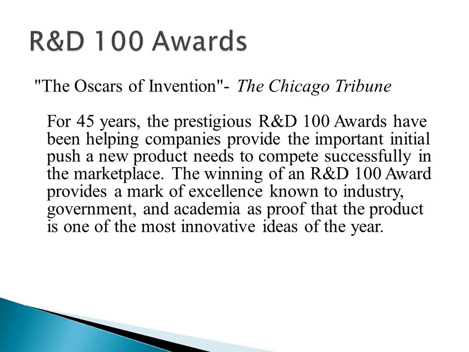 The Oscars of Invention - The Chicago Tribune For 45 years, the prestigious R&D 100 Awards have been helping companies provide the important initial push a new product needs to compete successfully in the marketplace.