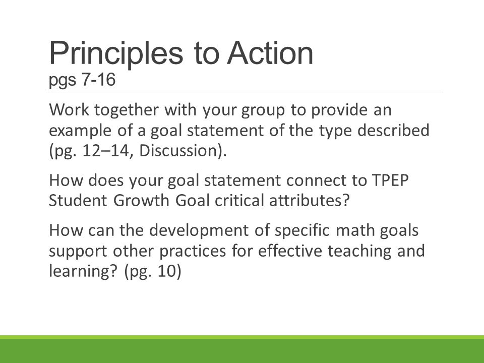 Principles to Action pgs 7-16 Work together with your group to provide an example of a goal statement of the type described (pg.