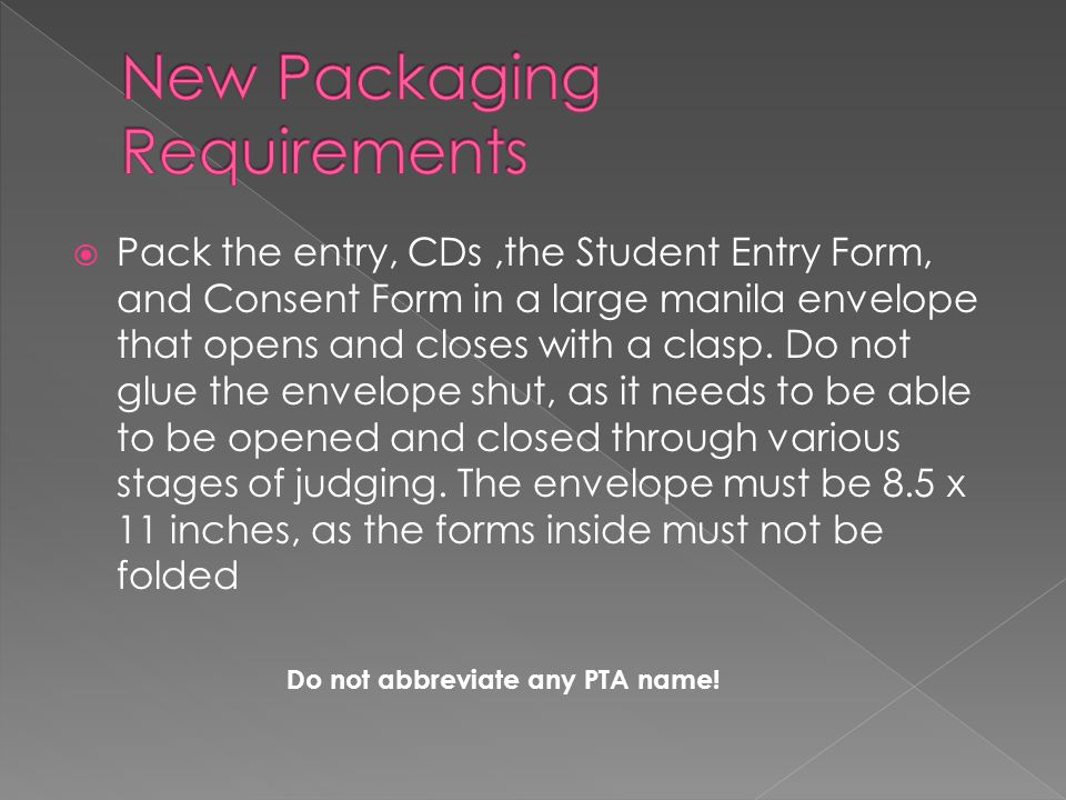  Pack the entry, CDs,the Student Entry Form, and Consent Form in a large manila envelope that opens and closes with a clasp. Do not glue the envelope