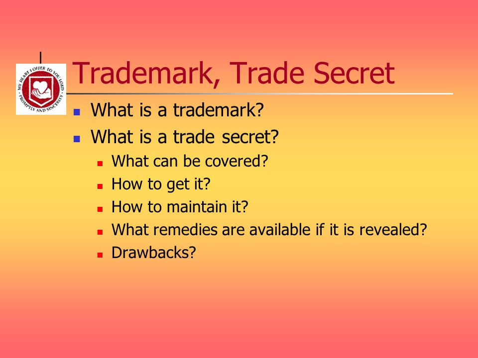 Trademark, Trade Secret What is a trademark. What is a trade secret.