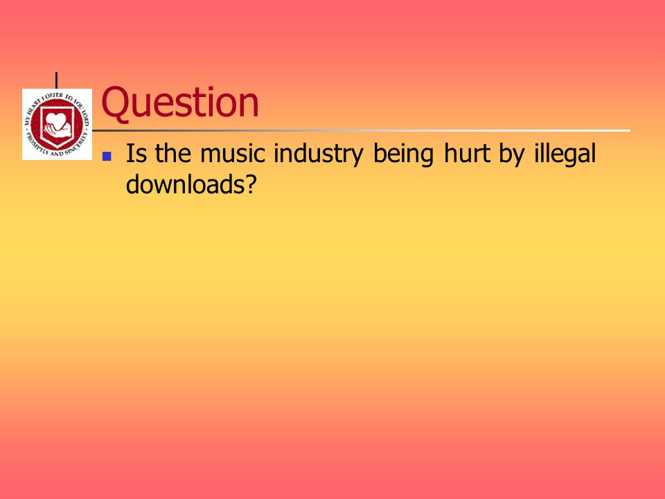 Question Is the music industry being hurt by illegal downloads?
