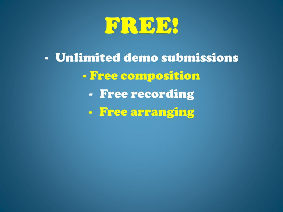 FREE! -Unlimited demo submissions - Free composition -Free recording -Free arranging