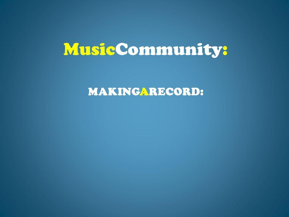 MAKINGARECORD: MusicCommunity:
