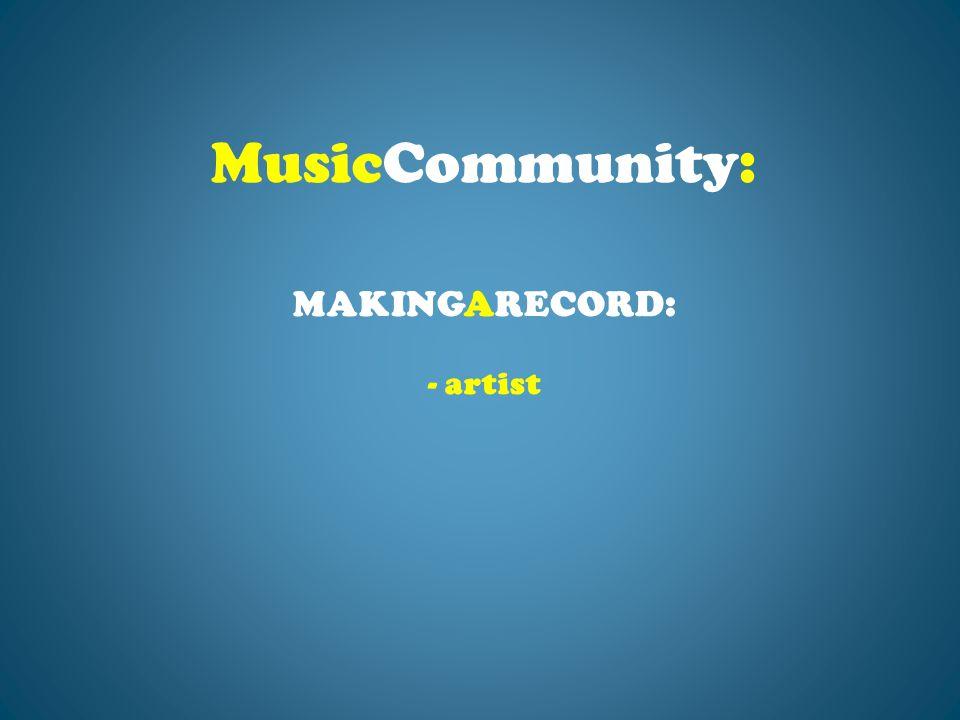 MAKINGARECORD: - artist MusicCommunity:
