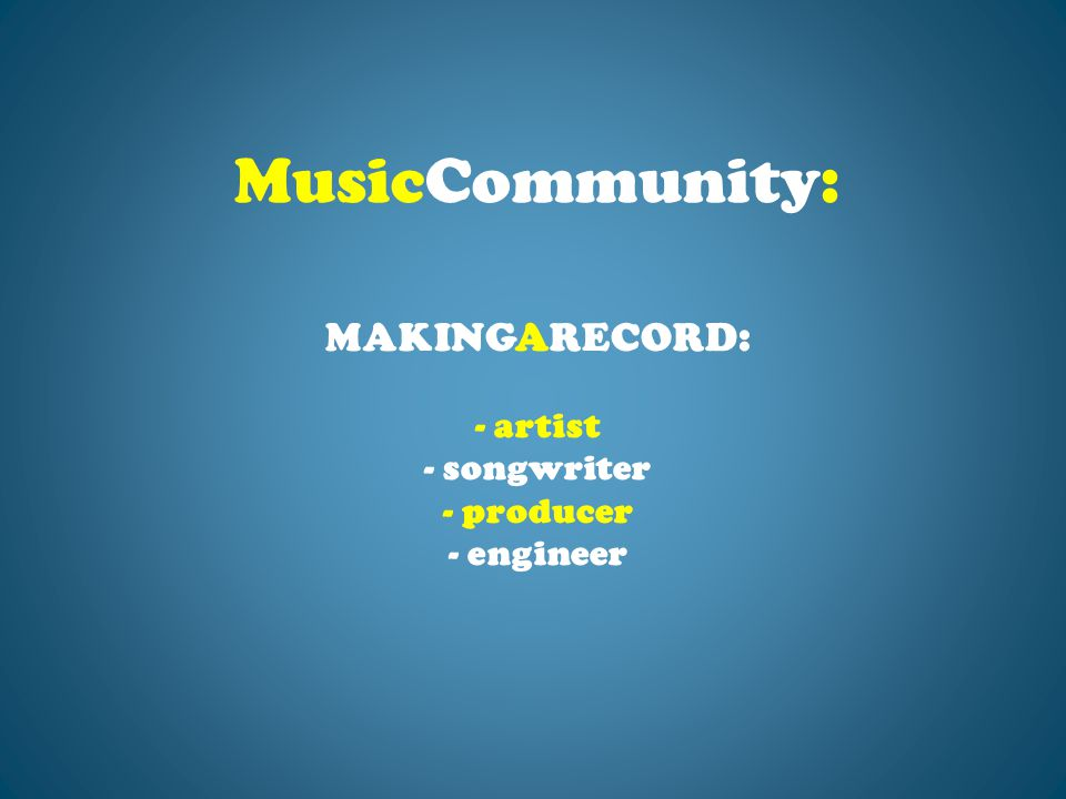 MAKINGARECORD: - artist - songwriter - producer - engineer MusicCommunity: