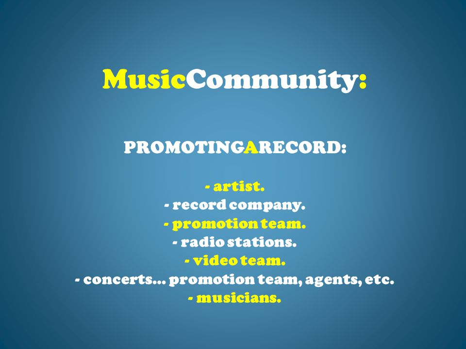 PROMOTINGARECORD: - artist. - record company. - promotion team.