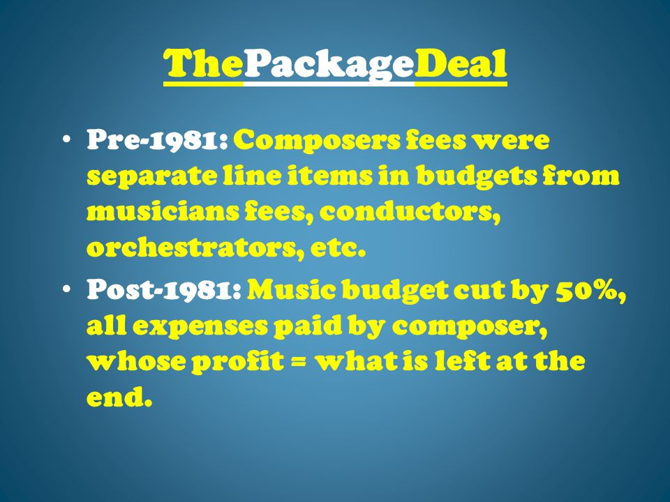 ThePackageDeal Pre-1981: Composers fees were separate line items in budgets from musicians fees, conductors, orchestrators, etc.