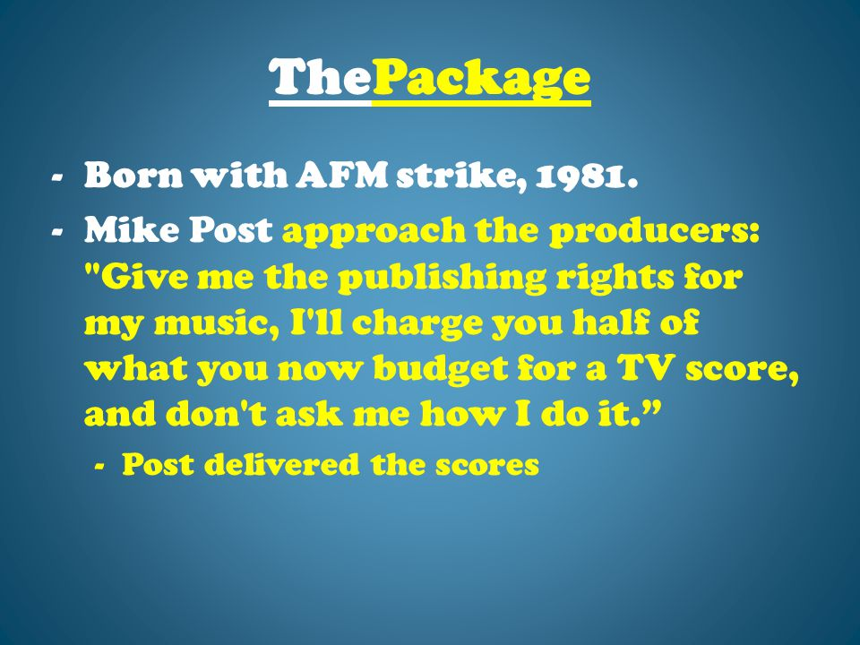 ThePackage -Born with AFM strike, 1981. -Mike Post approach the producers: