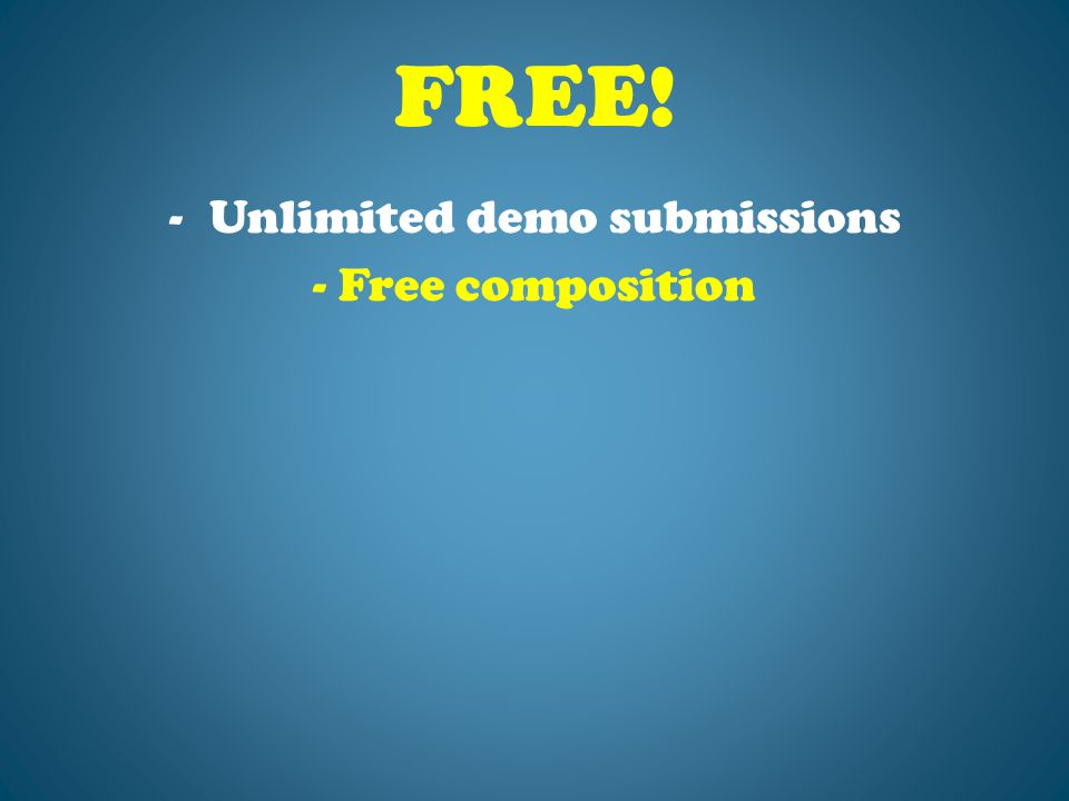 FREE! -Unlimited demo submissions - Free composition