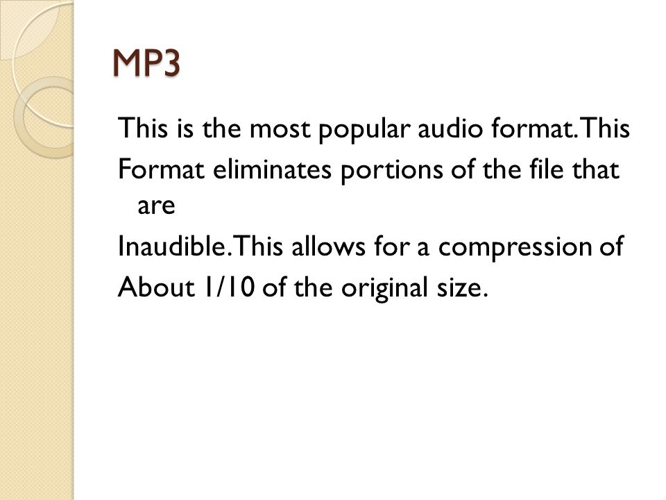 MP3 This is the most popular audio format.