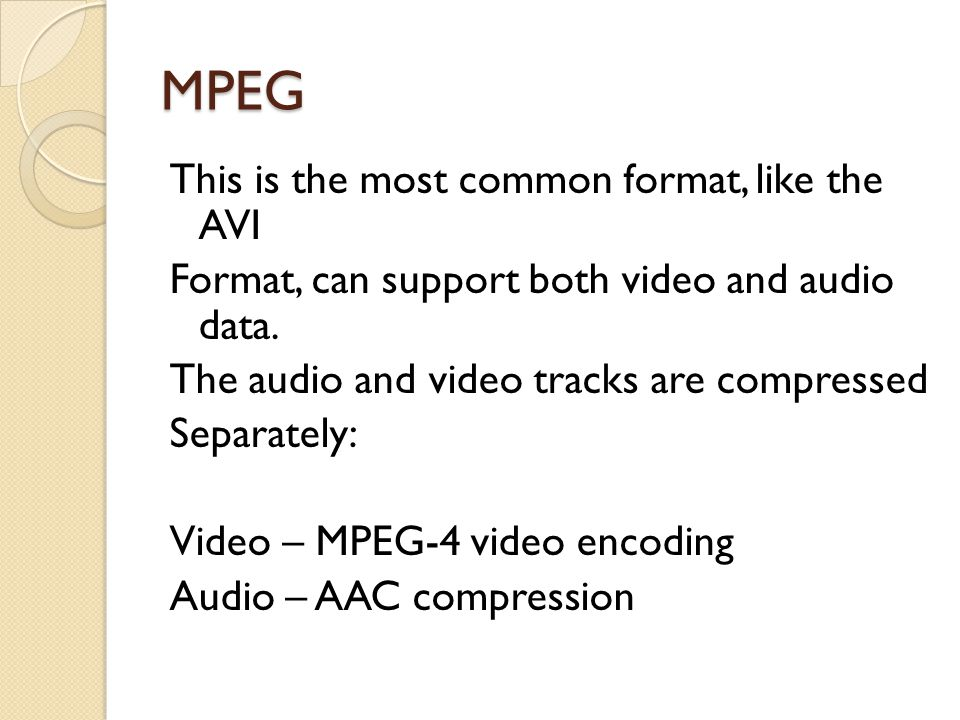 MPEG This is the most common format, like the AVI Format, can support both video and audio data.
