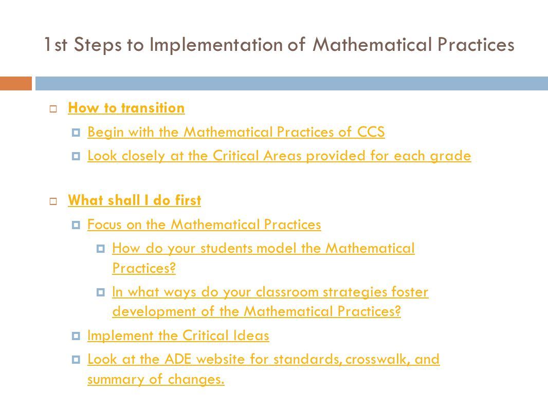 1st Steps to Implementation of Mathematical Practices  How to transition How to transition  Begin with the Mathematical Practices of CCS Begin with