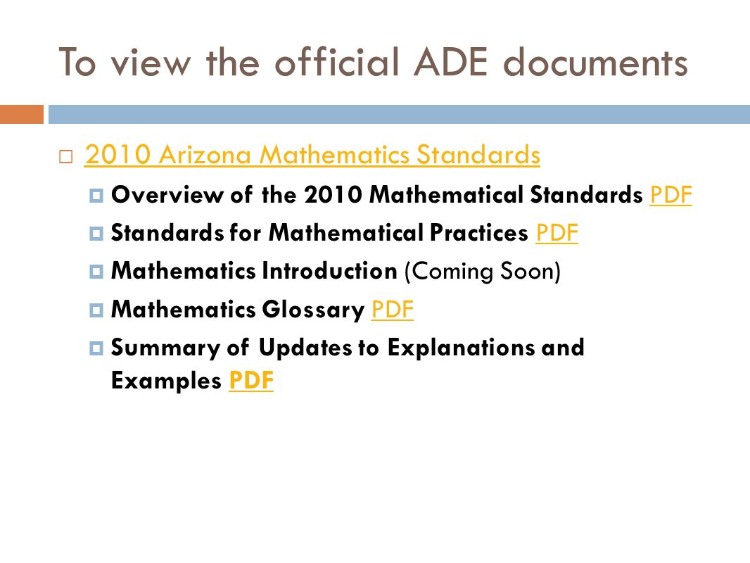 To view the official ADE documents  2010 Arizona Mathematics Standards 2010 Arizona Mathematics Standards  Overview of the 2010 Mathematical Standar