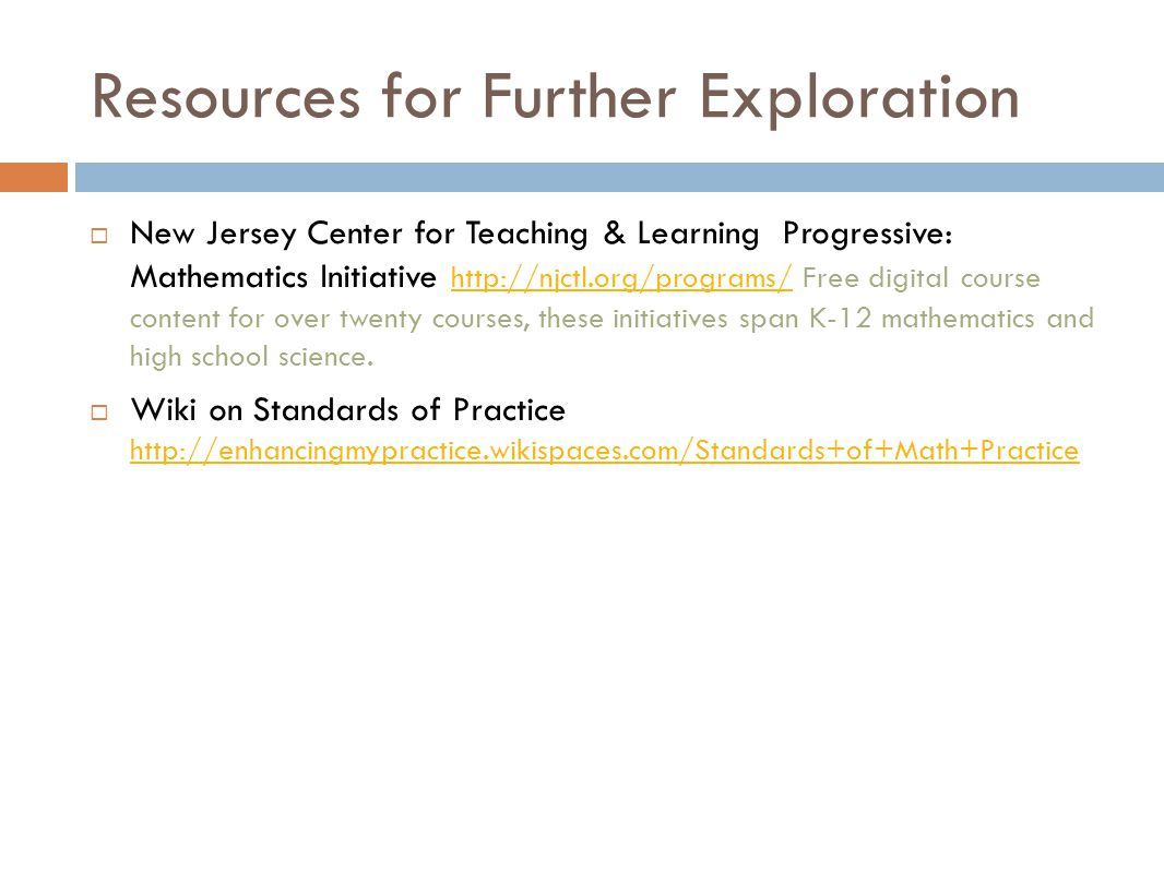 Resources for Further Exploration  New Jersey Center for Teaching & Learning Progressive: Mathematics Initiative http://njctl.org/programs/ Free digi