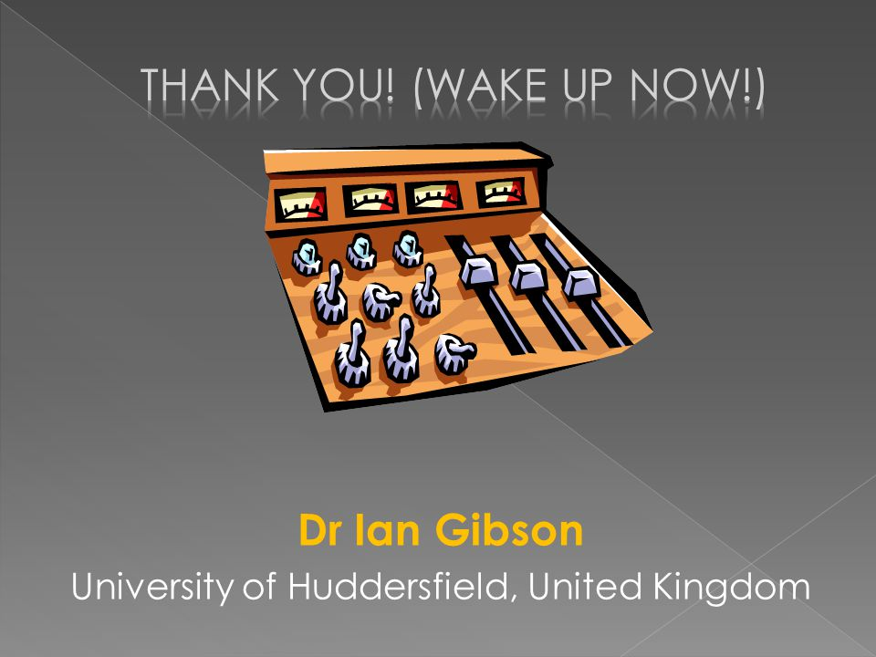 Dr Ian Gibson University of Huddersfield, United Kingdom