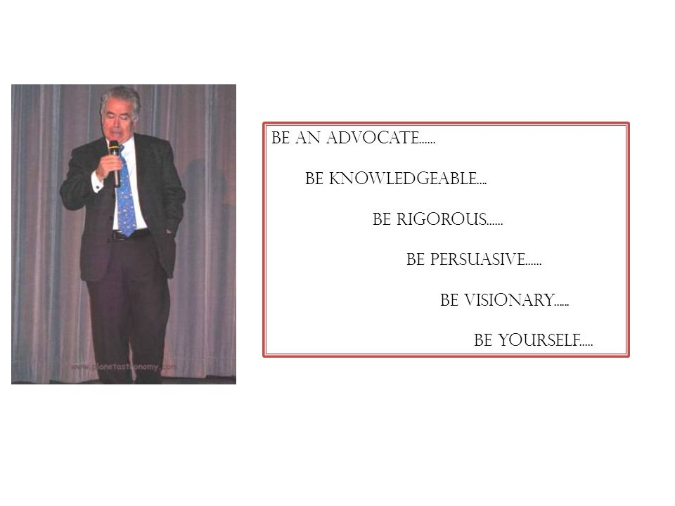 Be an advocate...... Be knowledgeable.... BE RIGOROUS......