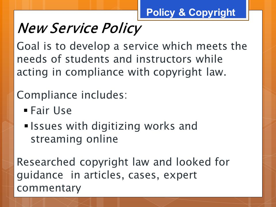 New Service Policy Goal is to develop a service which meets the needs of students and instructors while acting in compliance with copyright law. Compl