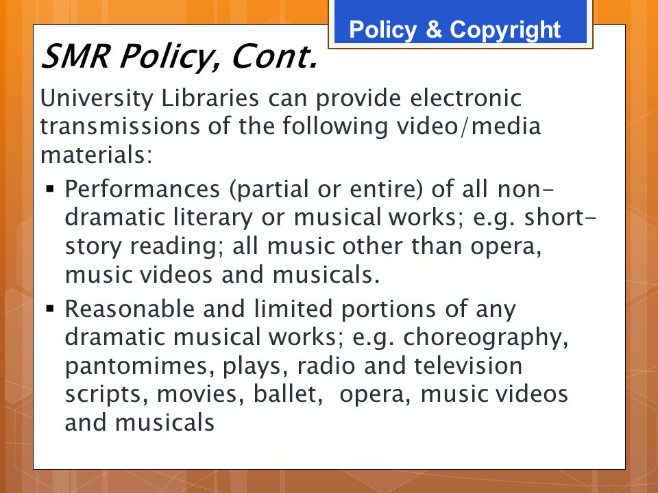 SMR Policy, Cont. University Libraries can provide electronic transmissions of the following video/media materials:  Performances (partial or entire)