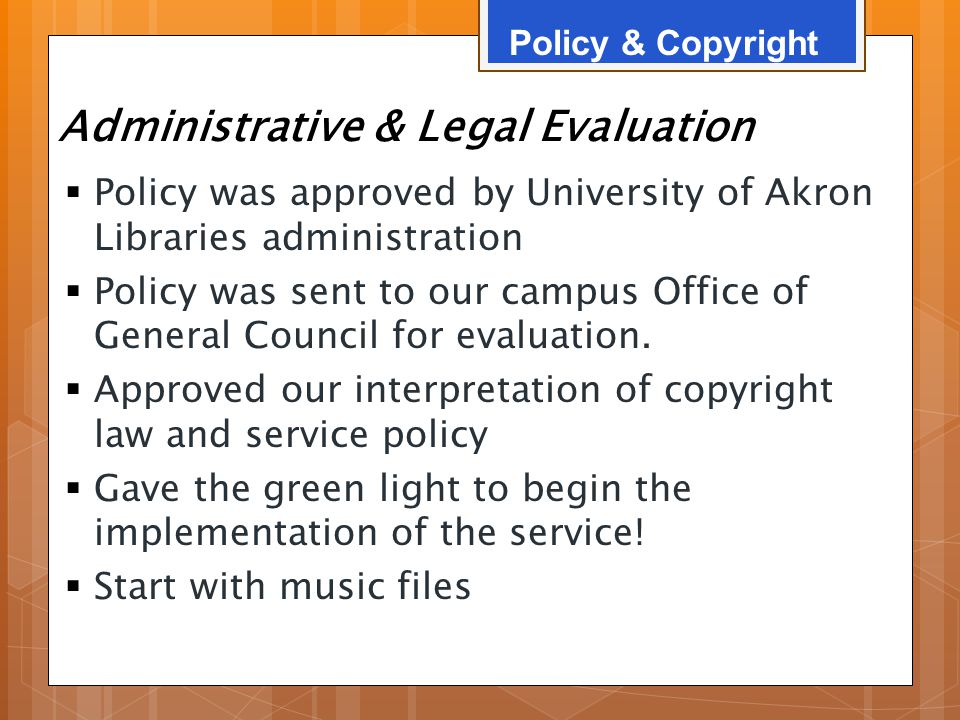 Administrative & Legal Evaluation  Policy was approved by University of Akron Libraries administration  Policy was sent to our campus Office of Gene