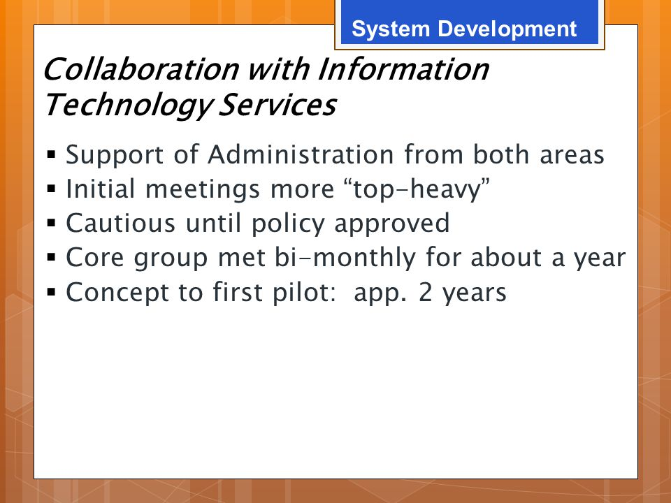 "Collaboration with Information Technology Services  Support of Administration from both areas  Initial meetings more ""top-heavy""  Cautious until po"