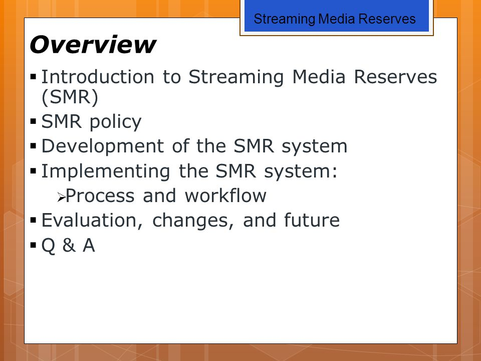 Overview  Introduction to Streaming Media Reserves (SMR)  SMR policy  Development of the SMR system  Implementing the SMR system:  Process and wo