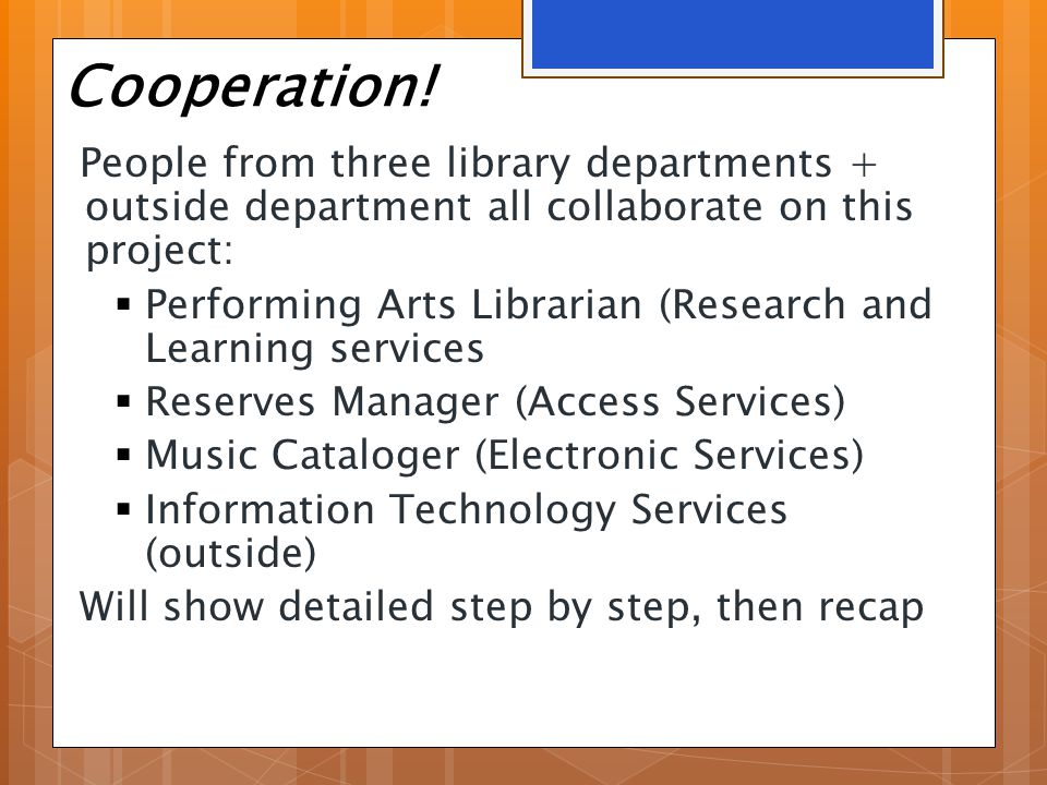 Cooperation! People from three library departments + outside department all collaborate on this project:  Performing Arts Librarian (Research and Lea