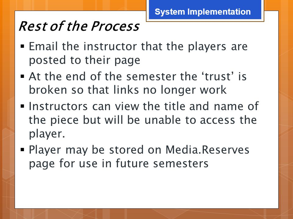 Rest of the Process  Email the instructor that the players are posted to their page  At the end of the semester the 'trust' is broken so that links