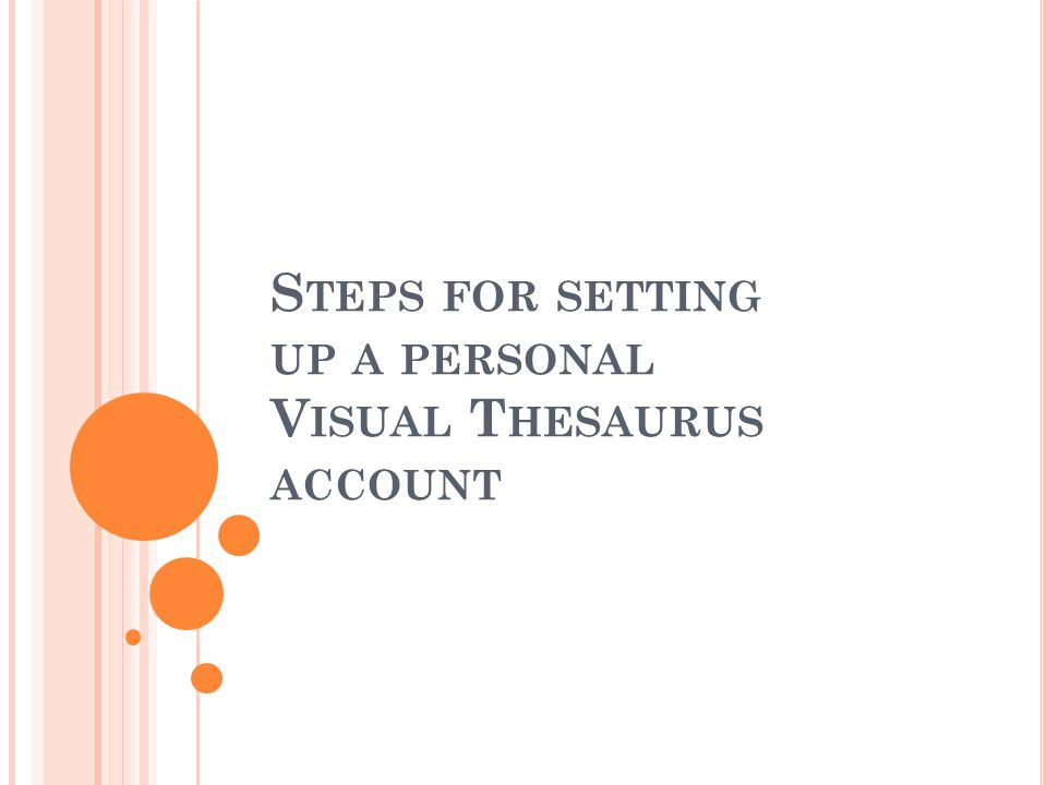 S TEPS FOR SETTING UP A PERSONAL V ISUAL T HESAURUS ACCOUNT