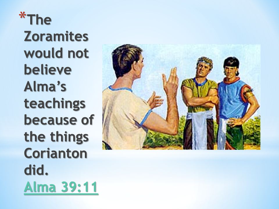 * Alma's son Corianton had not kept the commandments, and he had not been a faithful missionary while teaching the Zoramites. Alma 39:1– 3 Alma 39:1–