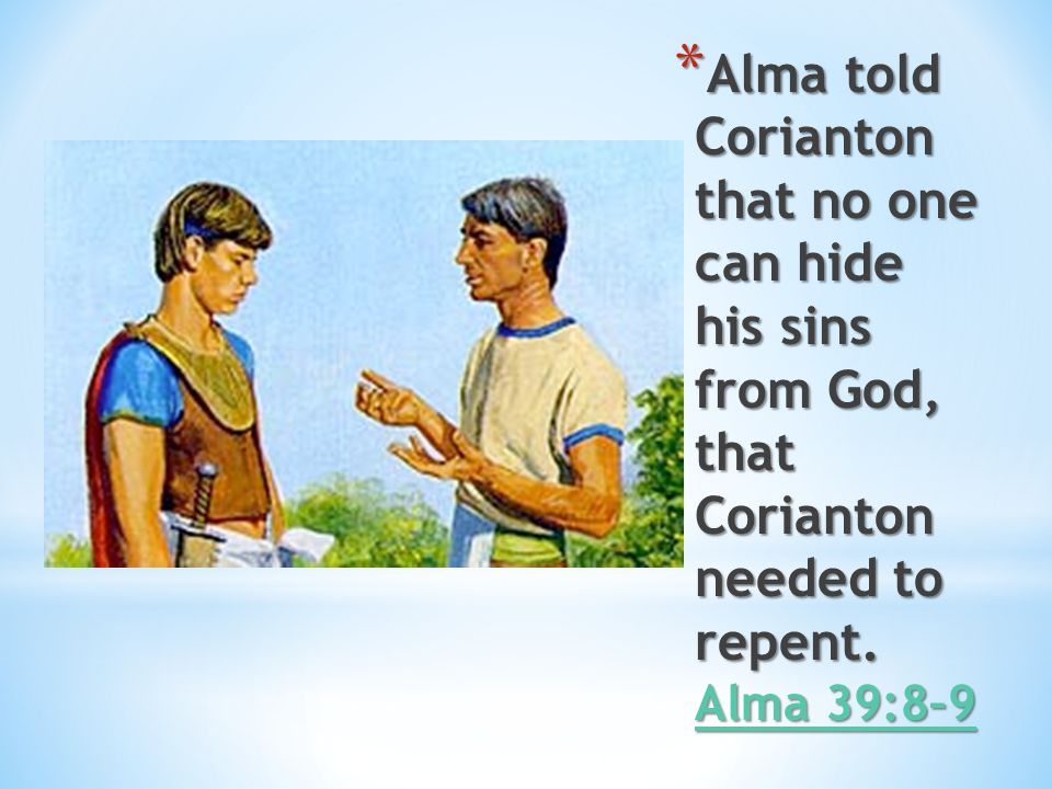 * The Zoramites would not believe Alma's teachings because of the things Corianton did. Alma 39:11 Alma 39:11 Alma 39:11