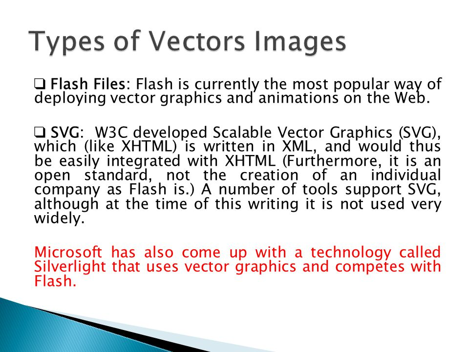 ❑ Flash Files: Flash is currently the most popular way of deploying vector graphics and animations on the Web. ❑ SVG: W3C developed Scalable Vector Gr