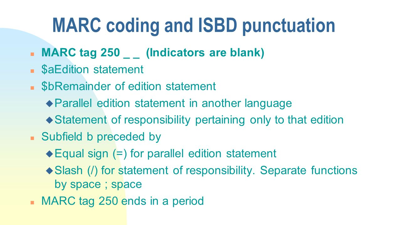 Recording the edition statement n AACR -- Transcribe the wording of the edition statement as found on the item.