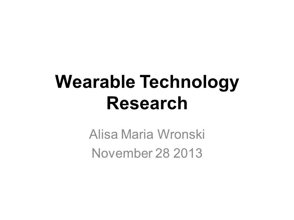 Wearable Technology Research Alisa Maria Wronski November 28 2013