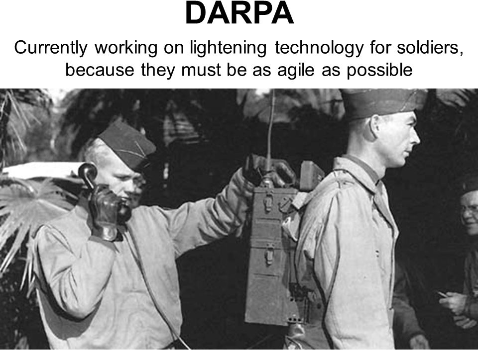 DARPA Currently working on lightening technology for soldiers, because they must be as agile as possible
