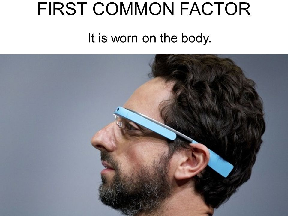 FIRST COMMON FACTOR It is worn on the body.