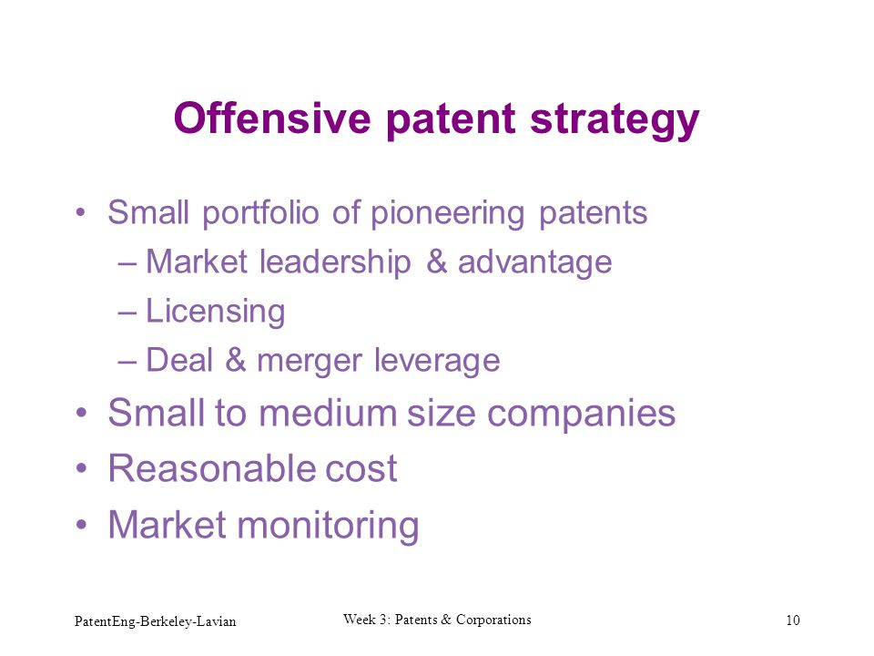Offensive patent strategy Small portfolio of pioneering patents –Market leadership & advantage –Licensing –Deal & merger leverage Small to medium size