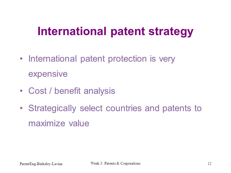 International patent strategy International patent protection is very expensive Cost / benefit analysis Strategically select countries and patents to