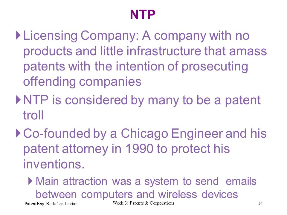  Licensing Company: A company with no products and little infrastructure that amass patents with the intention of prosecuting offending companies  N
