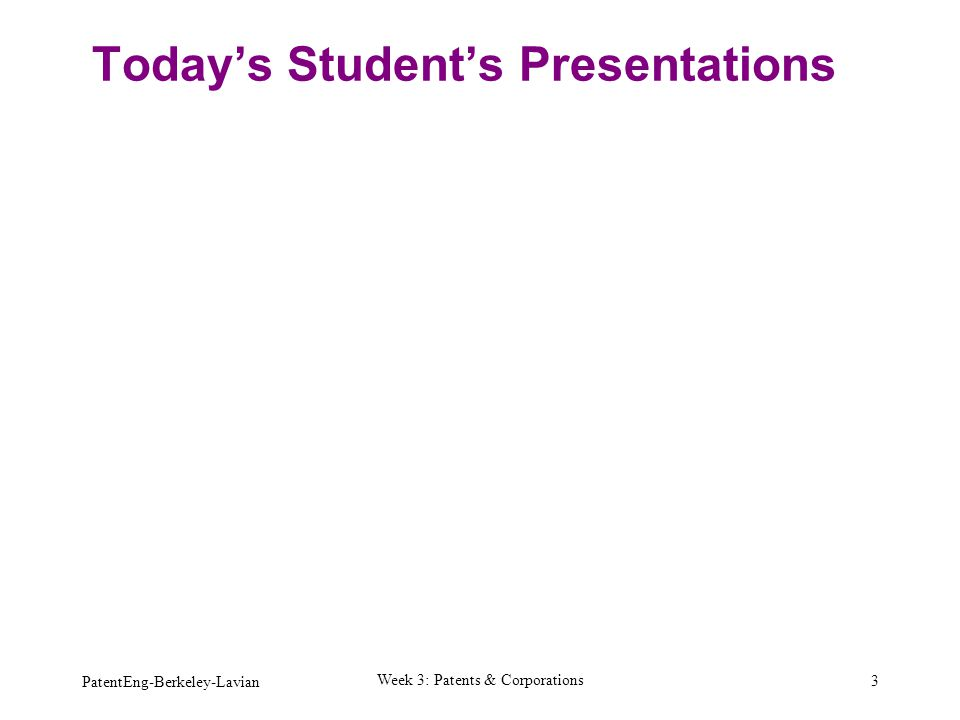 PatentEng-Berkeley-Lavian Week 3: Patents & Corporations 3 Today's Student's Presentations