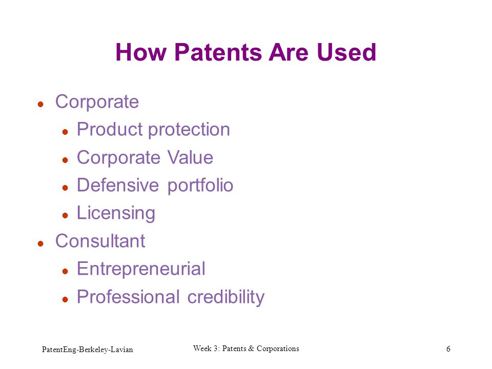 How Patents Are Used Corporate Product protection Corporate Value Defensive portfolio Licensing Consultant Entrepreneurial Professional credibility Pa