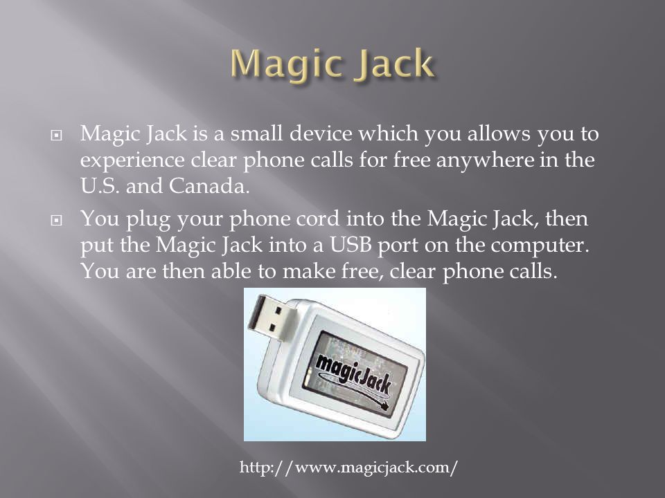 Magic Jack is a small device which you allows you to experience clear phone calls for free anywhere in the U.S.