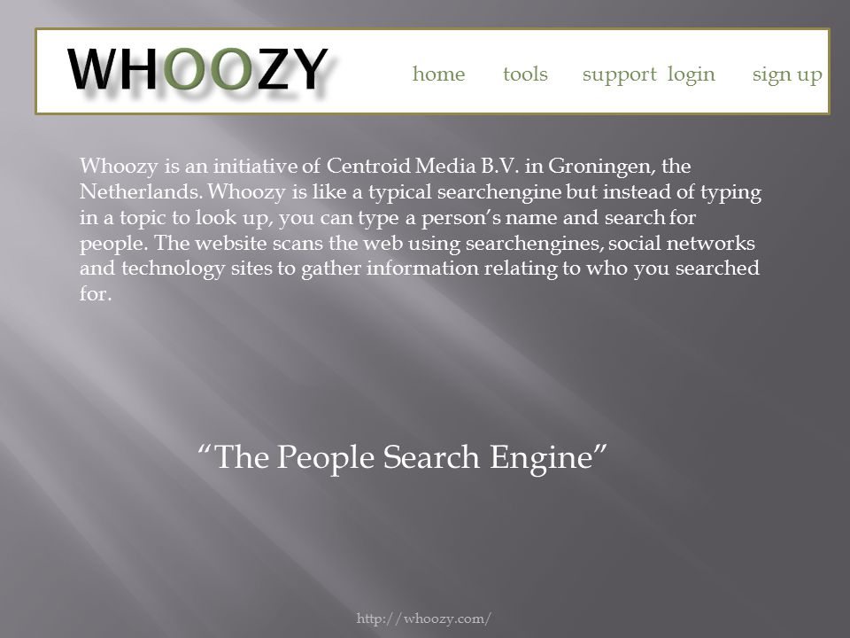 http://whoozy.com/ The People Search Engine home tools support loginsign up Whoozy is an initiative of Centroid Media B.V.