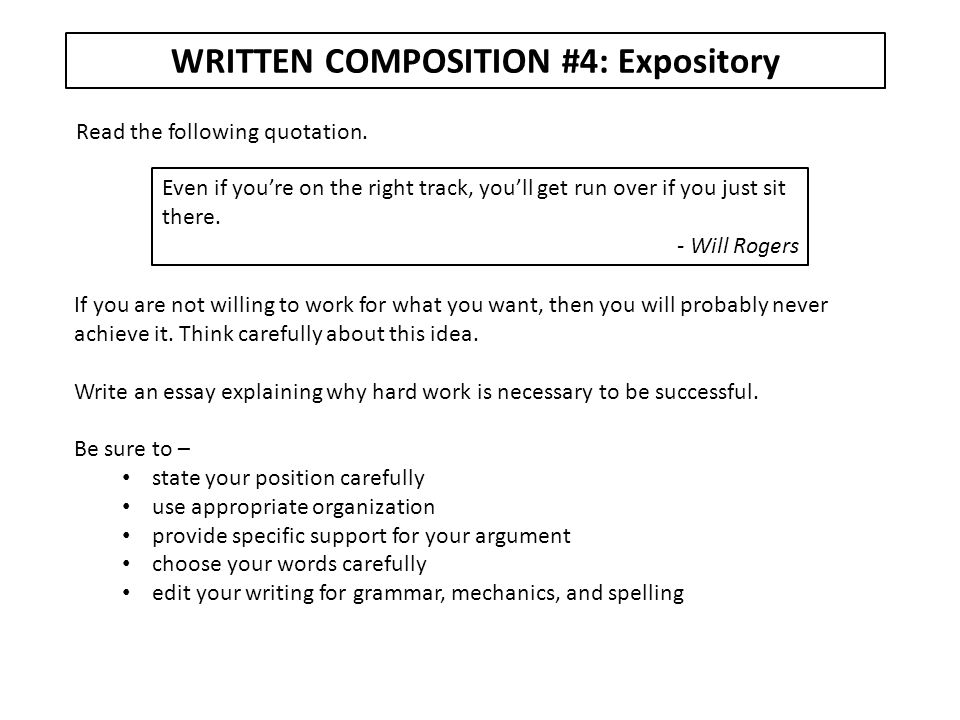 WRITTEN COMPOSITION #4: Expository Read the following quotation. Even if you're on the right track, you'll get run over if you just sit there. - Will